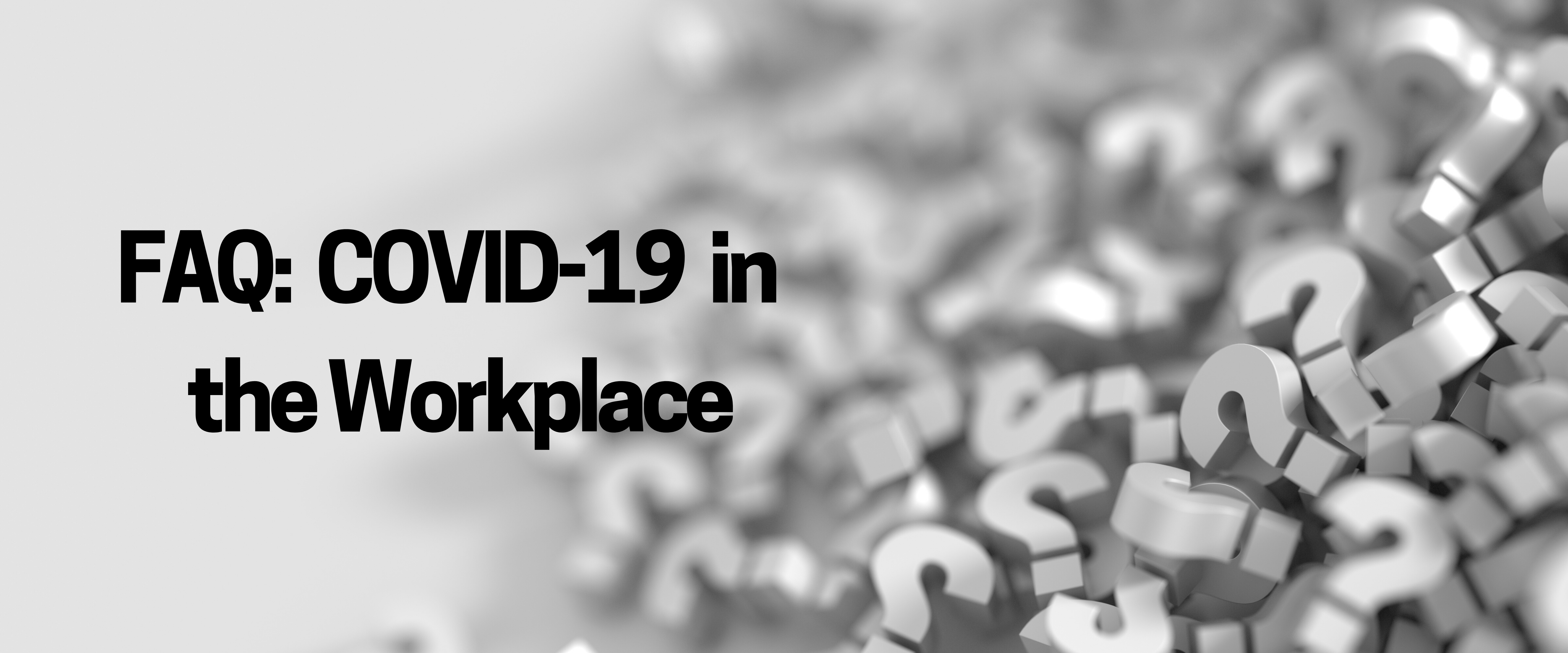 FAQ: COVID-19 in the Workplace